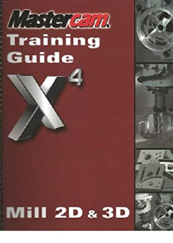 mastercam training guide x4 mill 2d 3d mastercam x4training guide rh amazon com Mastercam Software Mastercam Desktop