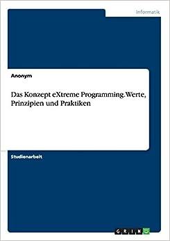 Das Konzept eXtreme Programming. Werte, Prinzipien und Praktiken