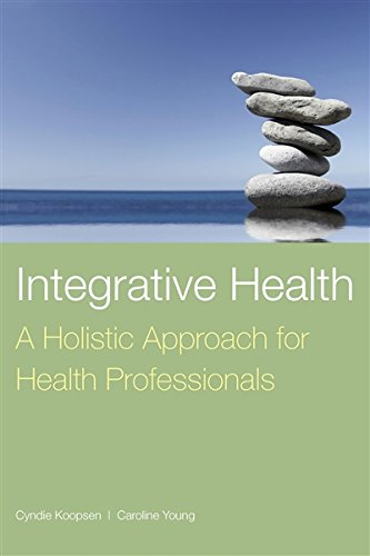 Integrative Health: A Holistic Approach for Health Professionals by Koopsen, Cyndie/ Young, Caroline