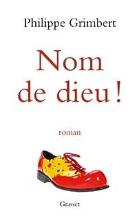 Nom de Dieu ! : roman, Grimbert, Philippe