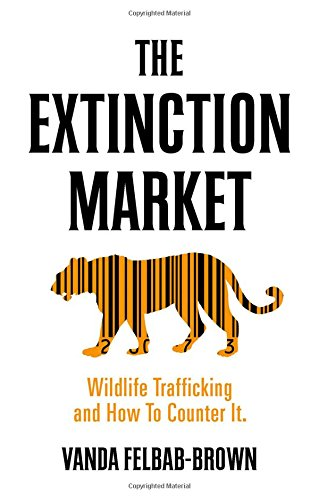 The Extinction Market: Wildlife Trafficking and How to Counter It