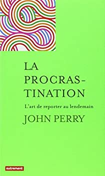 La Procrastination: L'art de remettre au lendemain par Perry