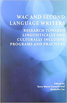 Book Wac and Second Language Writers: Research Towards Linguistically and Culturally Inclusive Programs and Practices (Perspectives on Writing)