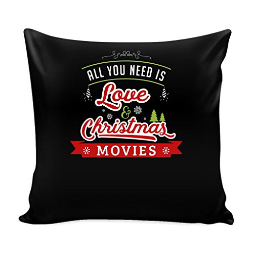 Funny Christmas Movies 16 x 16 Pillow Cover with Insert: All You Need Is Love and Movies by teelaunch