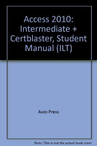 Access 2010: Intermediate + Certblaster, Student Manual (ILT)