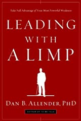 Leading with a Limp: Take Full Advantage of Your Most Powerful Weakness Kindle Edition