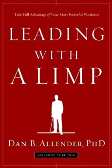 Leading with a Limp: Take Full Advantage of Your Most Powerful Weakness by [Allender, Dan B.]