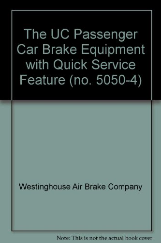 The UC Passenger Car Brake Equipment with Quick Service Feature (no. 5050-4)