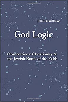 God Logic - Observations: Christianity & the Jewish Roots of the Faith