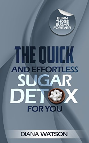 The Quick and Effortless Sugar Detox For You: Burn Those Sugar Forever (3 Manuscripts In One Bundle: Insulin Resistance Diet Plan + The Supreme Metabolism Diet + Diabetic Cookbook) by Diana Watson