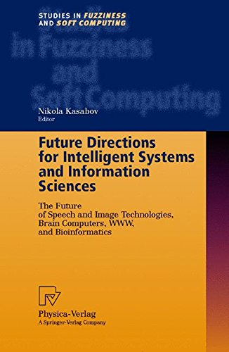 Future Directions for Intelligent Systems and Information Sciences: The Future of Speech and Image Technologies, Brain Computers, WWW, and Bioinformatics (Studies in Fuzziness and Soft Computing) by Brand: Physica