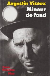 Mineur de fond. Fosses de Lens, soixante ans de combat et de solidarité - Augustin Viseux