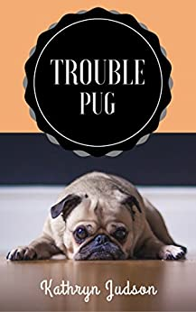 Trouble Pug by [Judson, Kathryn]