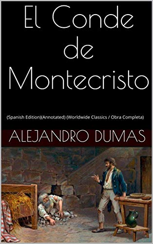 El Conde de Montecristo: (Spanish Edition)(Annotated) (Worldwide Classics / Obra Completa - Montecristo Classic Collection