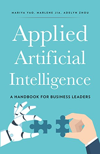 Applied Artificial Intelligence: A Handbook For Business Leaders cover