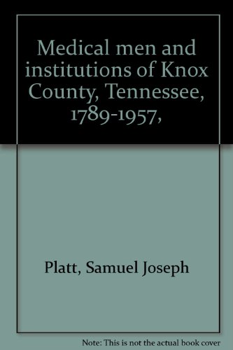 Medical men and institutions of Knox County, Tennessee, 1789-1957,