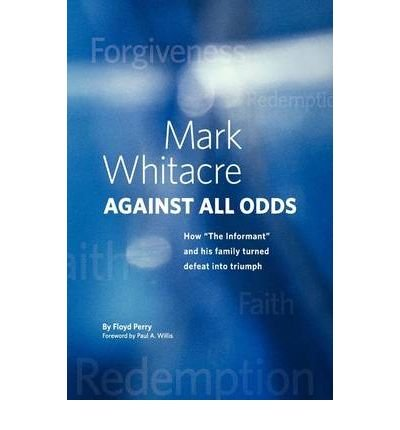 "Read Online Mark Whitacre Against All Odds: How ""The Informant"" and His Family Turned Defeat into Triumph (Hardback) - Common ebook"