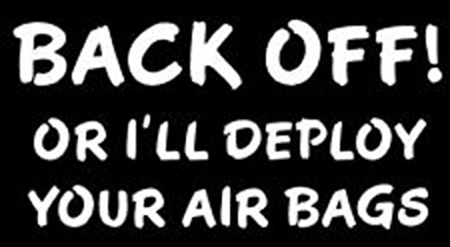 CCI Back Off! Or I'll Deploy Your Airbags Decal Vinyl Sticker|Cars Trucks Walls Laptop Funny|WHITE|6 X 3 - Computer Sam