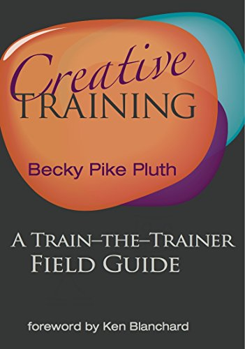 Creative Training: A Train-the-Trainer Field Guide