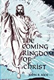 The Coming Kingdom of Christ, John R. Rice, 0873981162