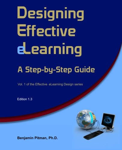 Designing Effective eLearning: A Step-by-Step Guide  (Effective eLearning Design) (Volume 1)