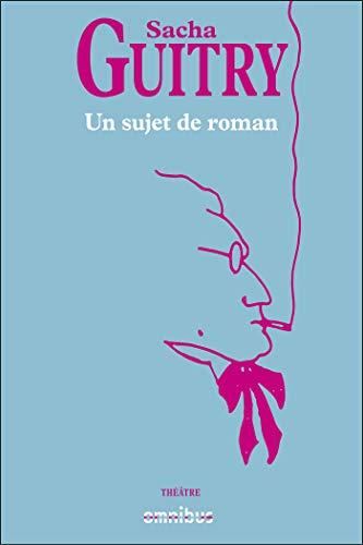 un sujet de roman (French Edition) by [GUITRY, Sacha]