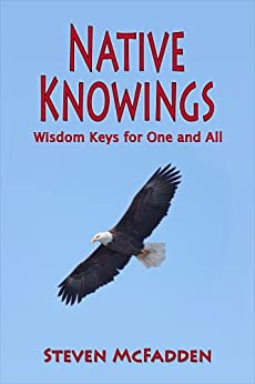 Native Knowings: Wisdom Keys for One and All (Soul*Sparks Book 2) by [McFadden, Steven]