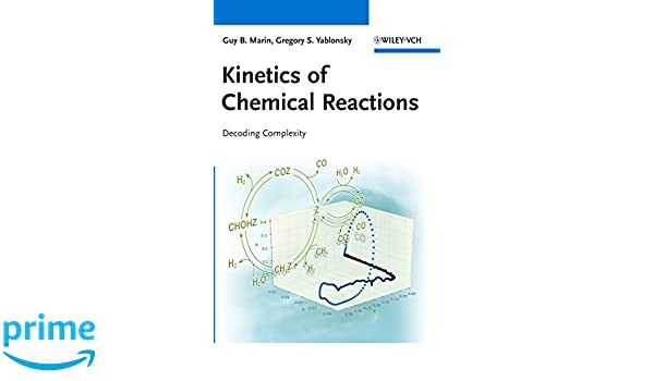 Kinetics of Chemical Reactions: Guy Marin, Gregory S. Yablonsky ...