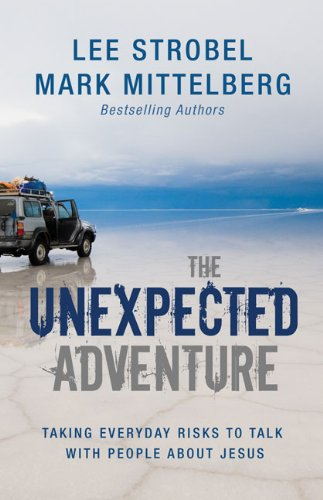 The unexpected adventure taking everyday risks to talk with people the unexpected adventure taking everyday risks to talk with people about jesus by strobel fandeluxe Choice Image