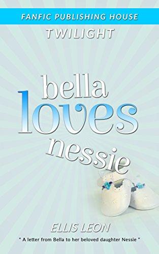 Twilight Bella Loves Nessie (Twilight Fans Series Book 6)