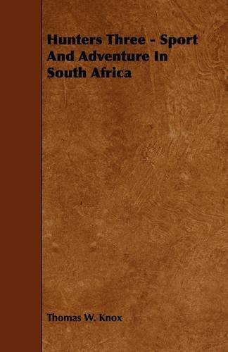 Hunters Three - Sport And Adventure In South Africa by Thomas W. Knox (2009-05-13)