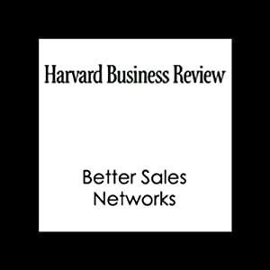 Better Sales Networks (Harvard Business Review) Periodical