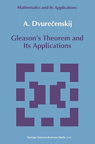 Gleason's Theorem and Its Applications (Mathematics and its Applications)