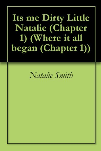Its me Dirty Little Natalie (Chapter 1) (Where it all began (Chapter - Jerome Natalie