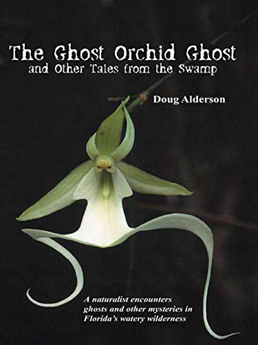 The Ghost Orchid Ghost: And Other Tales from the Swamp -