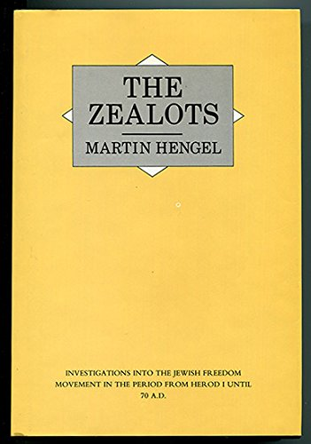 The Zealots: Investigations Into the Jewish Freedom Movement in the Period from Herod 1 until 70 AD