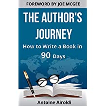 The Author's Journey: How to Write a Book in 90 Days