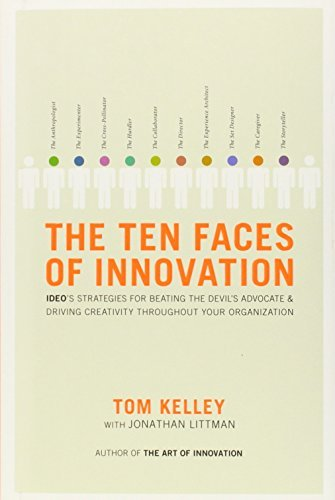 The Ten Faces of Innovation: IDEO's Strategies for Defeating the Devil's Advocate and Driving Creativity Throughout Your Organization by Tom Kelley (2005-10-18)