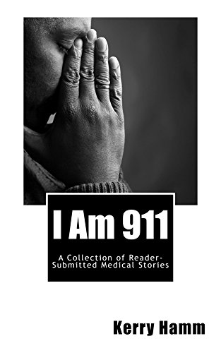 I Am 911 (A Collection of Reader-Submitted Medical Stories Book 4) - http://medicalbooks.filipinodoctors.org