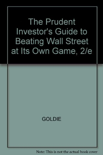 The Prudent Investor's Guide to Beating Wall Street at Its Own Game, 2/e