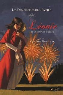 Les Demoiselles de l'Empire, Tome 3 : Léonie et le complot impérial par Barussaud