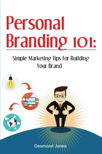 Personal Branding 101: Simple Marketing Tips for Building Your Brand (Personal Branding, Marketing Yourself, Marketing, Self Marketing, Brand Strategy, Brand Marketing) PDF