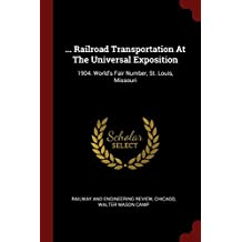 ... Railroad Transportation at the Universal Exposition: 1904. World's Fair Number, St. Louis, Missouri