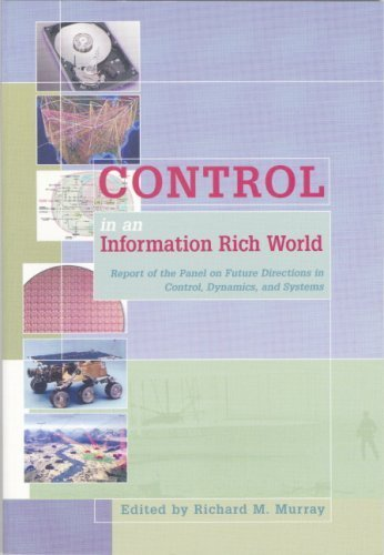 Control in an Information Rich World: Report of the Panel on Future Directions in Control, Dynamics, and Systems (1987-01-01)