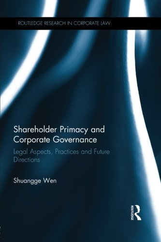 Shareholder Primacy and Corporate Governance: Legal Aspects, Practices and Future Directions (Routledge Research in Corporate Law)