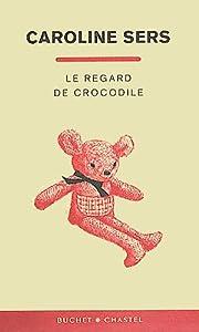 vignette de 'Le regard de crocodile (Caroline Sers)'