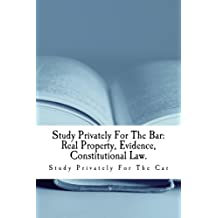 Study Privately For The Bar: Real Property, Evidence, Constitutional Law.: Study Privately For The Bar