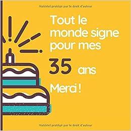 Tout Le Monde Signe Pour Mes 35 Ans Merci Son Jubile Livre