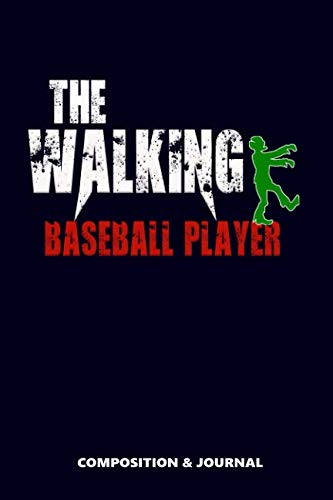 The Walking Baseball Player: Composition Notebook, Funny Scary Zombie Birthday Journal for Baseball Players to write -