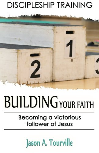 Building Your Faith: Becoming a Victorious Follower of Jesus